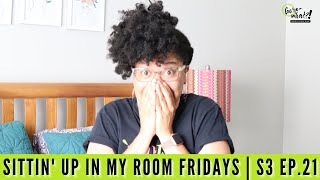 Sittin' Up In My Room Fridays | S2 Ep. 21
