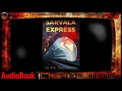 Sarvala Express (Audiobook) 🎙️ a SciFi Book Excerpt 🎙️ by Alex Jackson