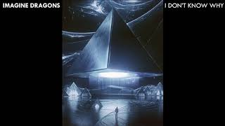 Imagine Dragons - I Don't Know Why *UPDATED AND EXTENDED* [Evolve World Tour Series]