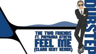 The Two Friends ft. Priyanka Atreya - Feel Me (Clark Kent Remix)