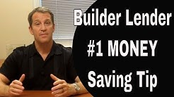 "Builder Lenders - #1 Money Saving Tip For ""New"" Home Buyers"