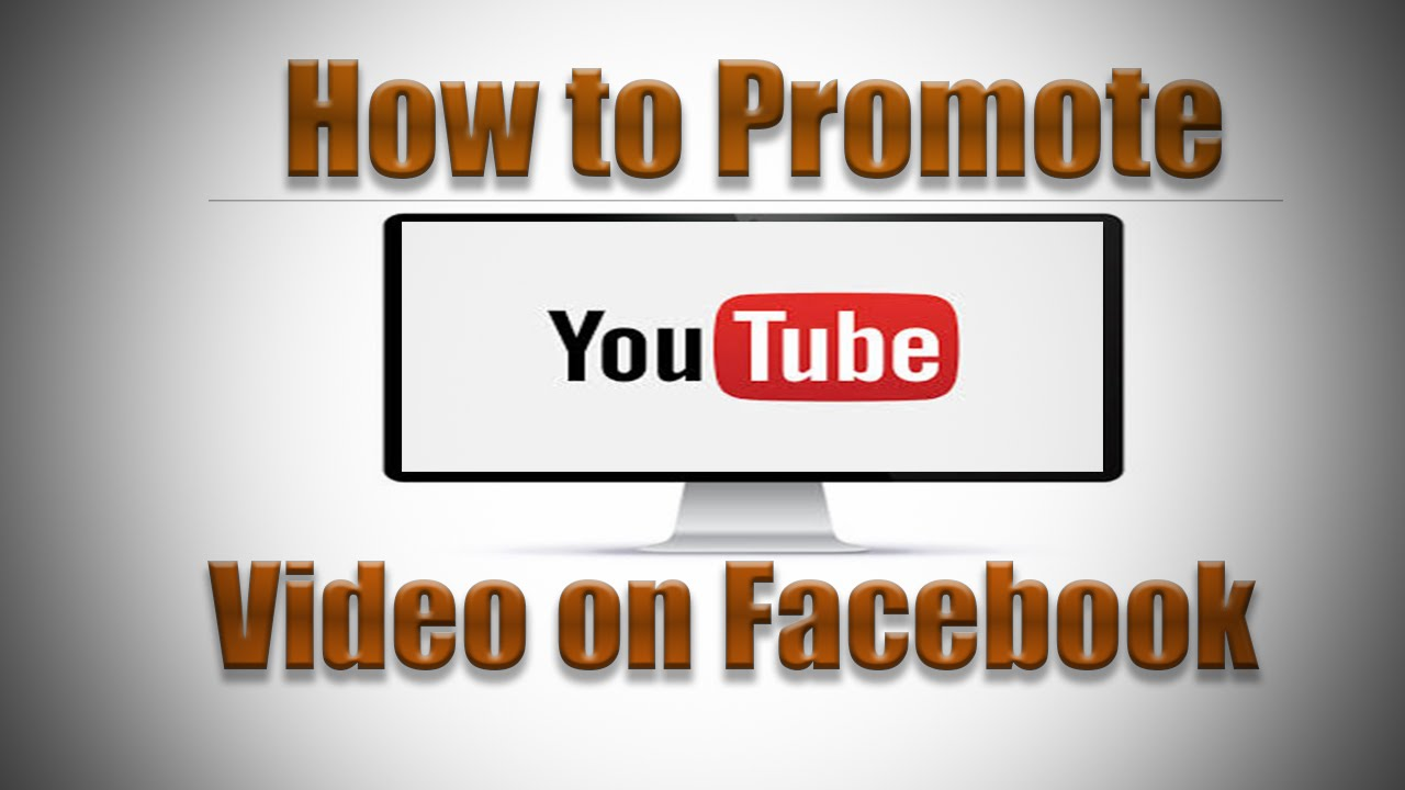 How To Promote Youtube Video On Facebook 2016
