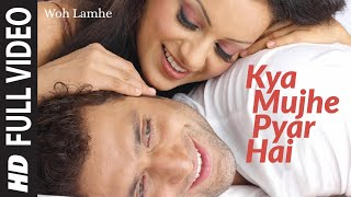 Kya Mujhe Pyar (Full Video Song) | Woh Lamhe