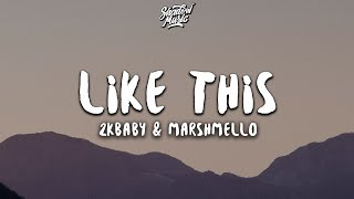 2KBABY & Marshmello - Like This (Lyrics)
