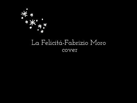 La Felicità-Fabrizio Moro cover + testo
