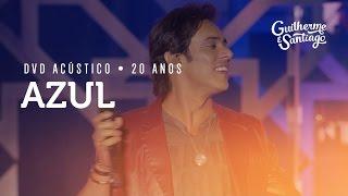 Guilherme e Santiago - Azul [DVD Acústico 20 Anos]