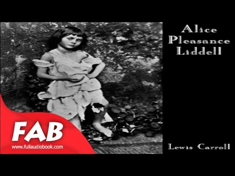 Alice Pleasance Liddell Full Audiobook by Lewis CARROLL by Children