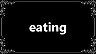Eating - Definition and How To Pronounce