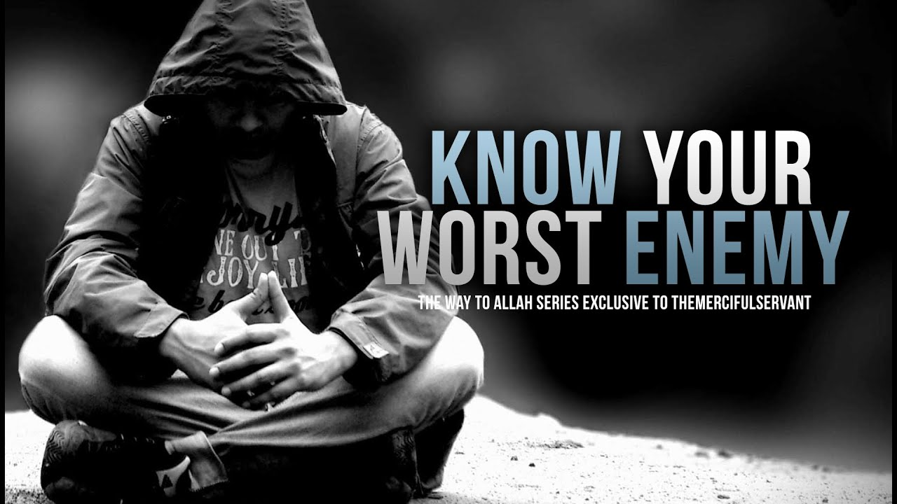 Know Your Worst Enemy The Way To Allah Youtube