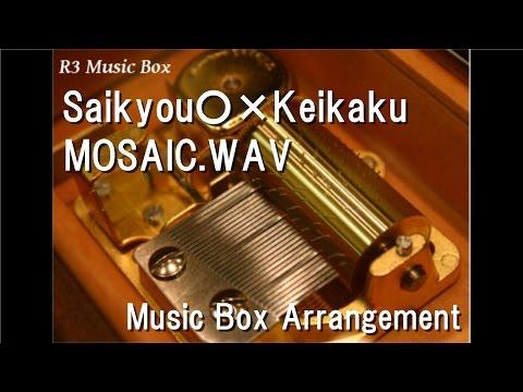 Saikyou○×Keikaku/MOSAIC.WAV [Music Box] (Anime