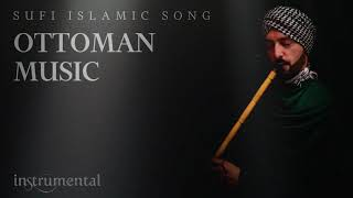 Ottoman Sufi Music (Instrumental Ney Flute)