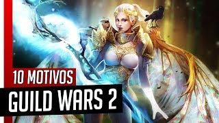 10 MOTIVOS PARA JOGAR GUILD WARS 2