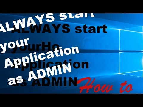 How to ALWAYS open a Windows Application with Administrator Rights