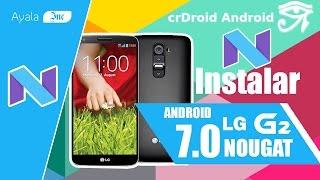 Instalar Android 7.0 Nougat en el LG G2 D800/1/2/3/5/6 LS/VS980 crDroid ROM - Ayala Inc