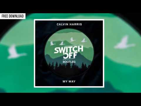 Calvin Harris - My Way (Switch off Bootleg)