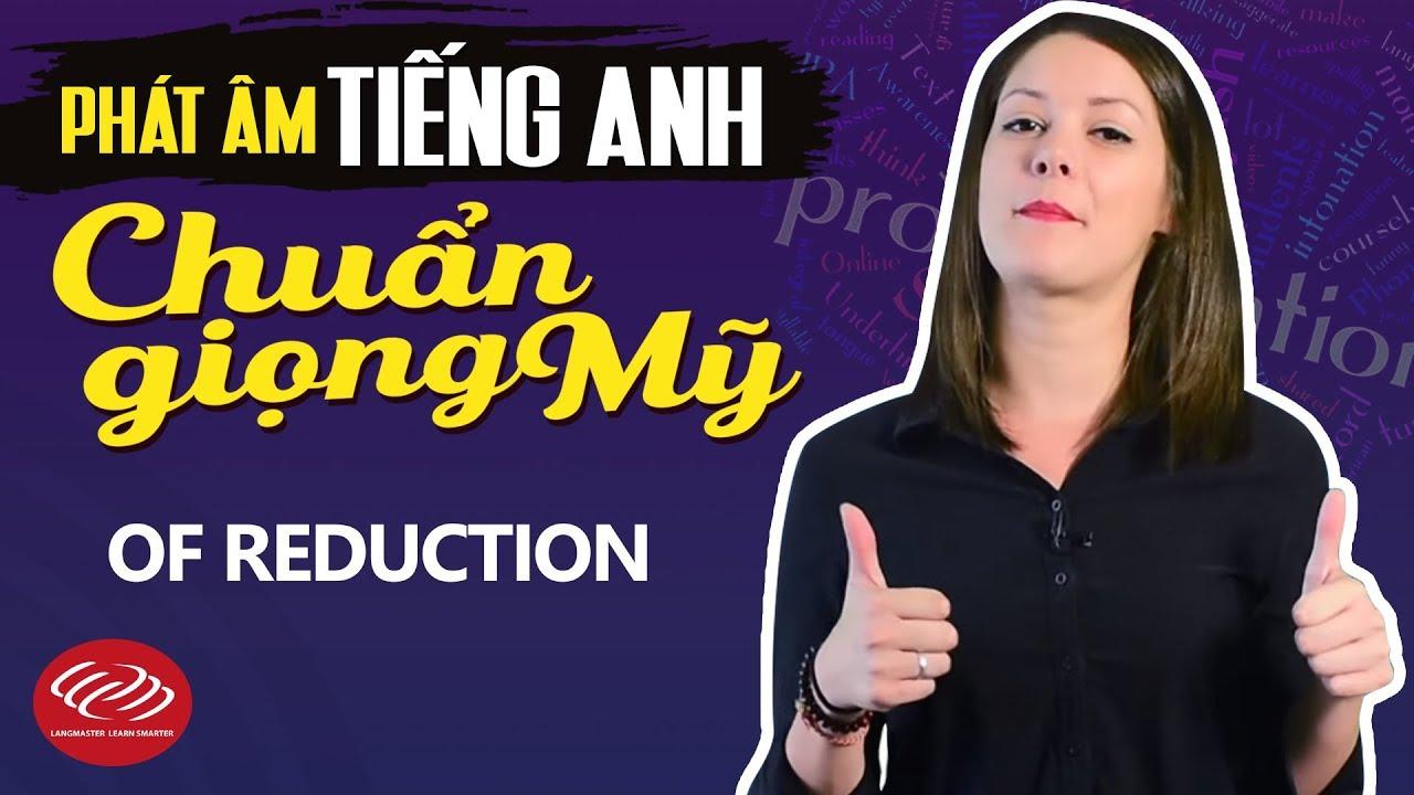 Phát âm tiếng Anh chuẩn giọng Mỹ - OF reduction [Học phát âm tiếng Anh chuẩn #3]