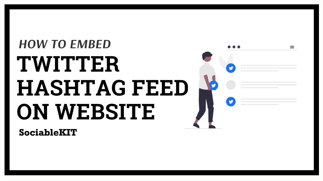 How To Embed Twitter Hashtag Feed On Website? – SociableKIT