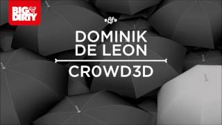 Dominik De Leon - Cr0wd3d (Club Mix) [Big & Dirty Recordings] [HD/HQ]