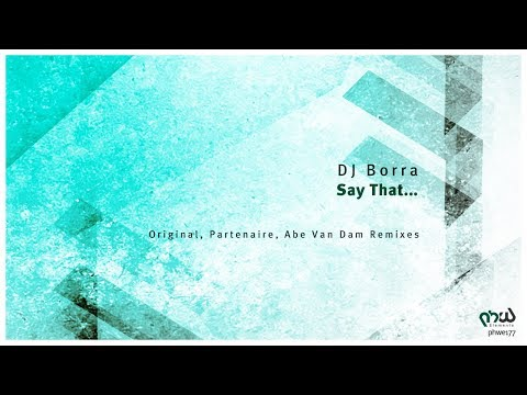 DJ Borra - Say That... (Original Mix) [PHWE177]