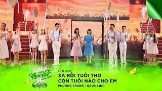 Liên khúc: Xa Rồi Tuổi Thơ, Còn Tuổi Nào Cho Em - Phương Thanh, Ngọc Linh   Gala Nhạc Việt 10