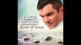 James Kilbane - There is a River
