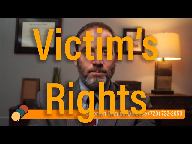 What is the Victim's Rights Act? - Criminal Procedure - Solomon Criminal Defense - Aurora, CO