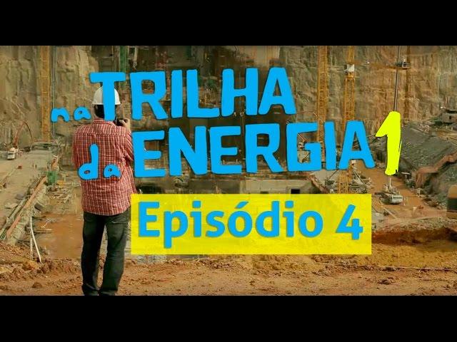 1ª Temporada - Na Trilha da Energia - Episódio 4