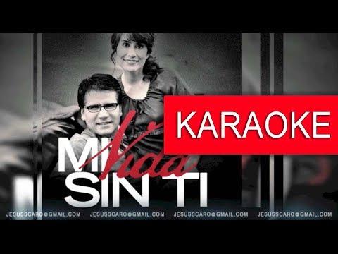 KARAOKE Jesus Adrian Romero - Mi vida Sin ti PISTA