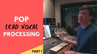 Pop Vocal Mixing Techniques Part 1: Lead Vocal Processing