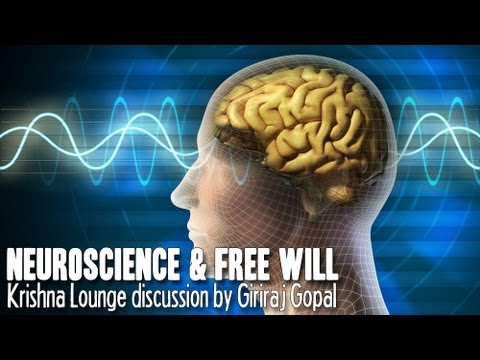 Neuroscience and Free Will Krishna Lounge discussion by Giriraj Gopal)