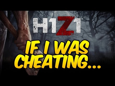 H1Z1 KING OF THE KILL - CHEATING WOULD...