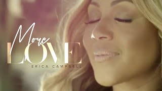 Erica Campbell - More Love (Music Video)