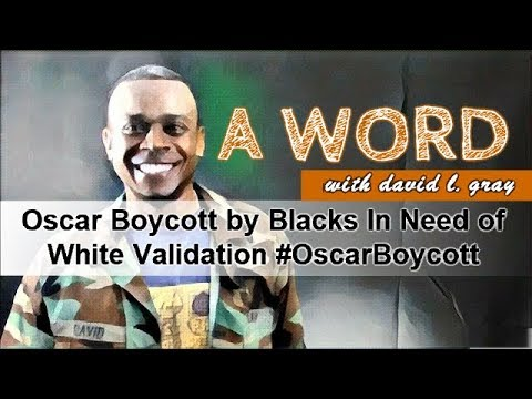 Oscar Boycott by Blacks In Need of White Validation #OscarBoycott