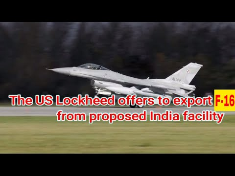 The US Lockheed offers to export F 16 jets from proposed India facility!