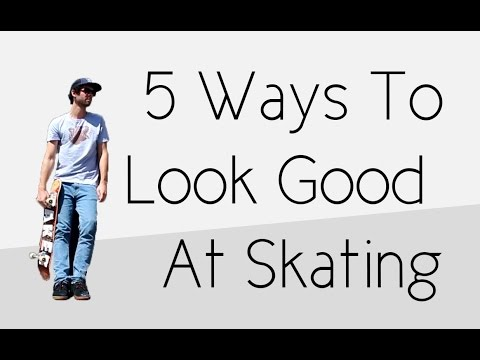 Top 5 Ways To Look Good At Skateboarding