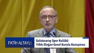 Fatih Altaylı - Galatasaray Spor Kulübü Yıllık Olağan Genel Kurulu Konuşması