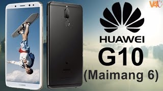 Huawei G10 aka Maimang 6 Specifications, Price, Release Date, Features -Huawei G10 2017 Phone Design