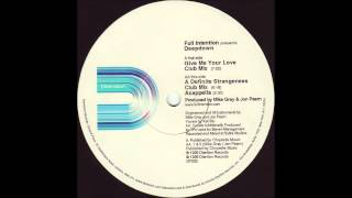 Full Intention pres. Deepdown Give Me Your Love (Club Mix) (1999)