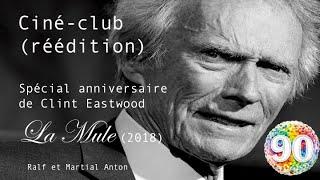 Ciné club spécial 90 ans de Clint Eastwood - La mule (2018) - Avec Martial Anton