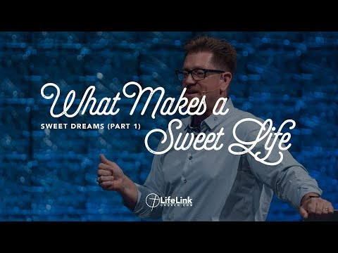 What Makes a Sweet Life (Sweet Dreams, Part 1)
