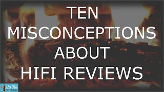 Ten Misconceptions About HiFi Reviews