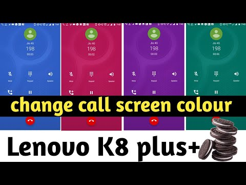 How to change Call Screen Colour on Lenovo k8 plus after