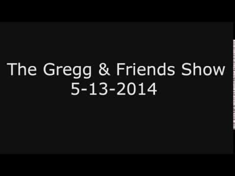 The Gregg & Friends Show 5-13-2014