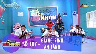 Lớp Học Vui Nhộn 107 | Giáng Sinh An Lành | Băng Di | Fullshow [Game Show]