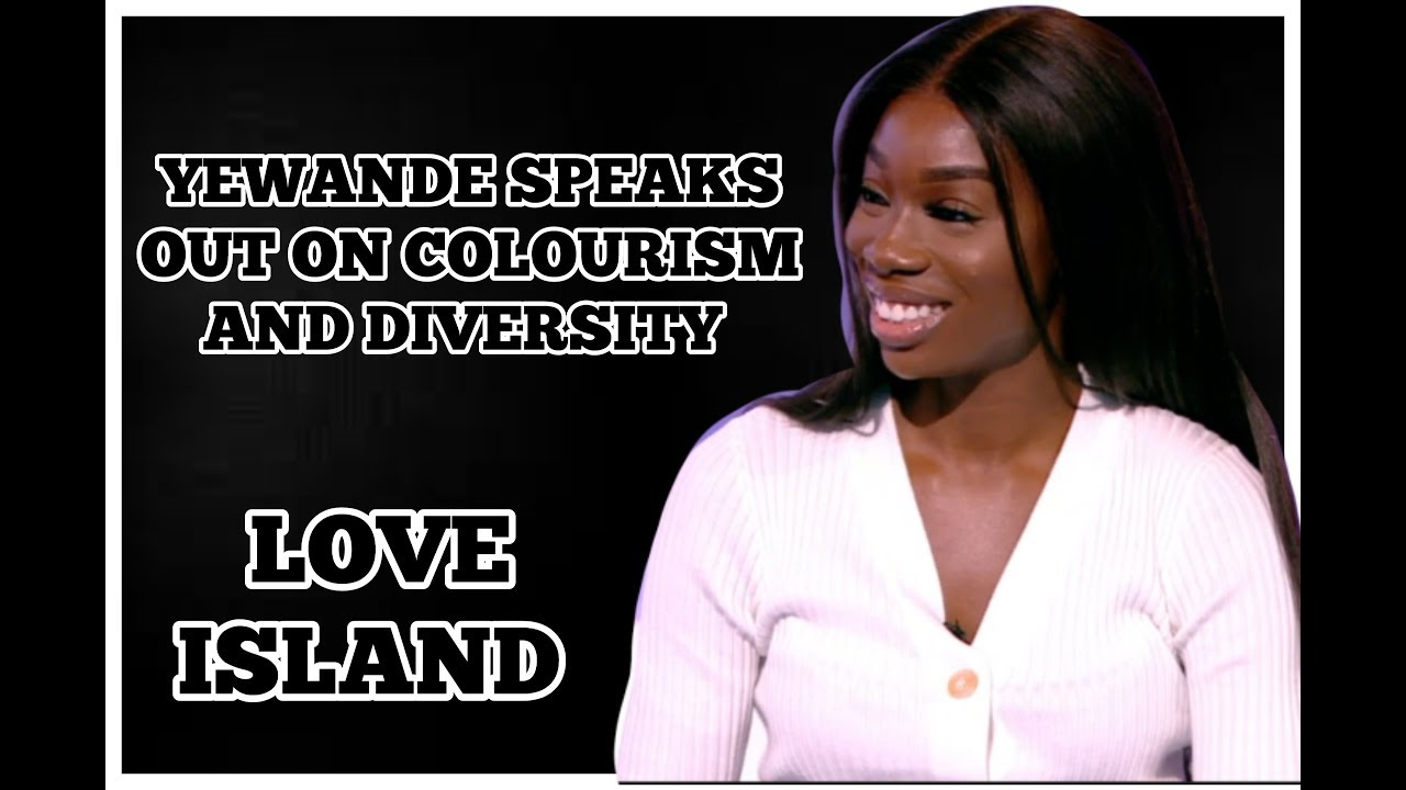 LOVE ISLAND : YEWANDE SPEAKS OUT ON COLOURISM / DIVERSITY