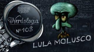Lula Molusco | Nerdologia 108