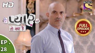 Yeh Pyaar Nahi Toh Kya Hai - Ep 28 - Full Episode - 25th April, 2018