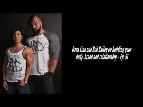 Dana Linn and Rob Bailey on building your body, brand and relationship - Ep. 51