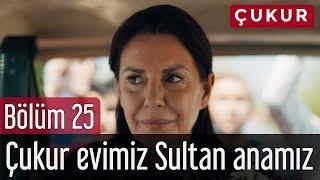 Çukur 25. Bölüm - Çukur Evimiz Sultan Anamız