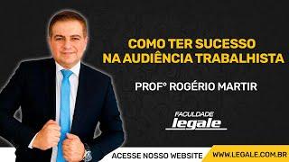 COMO TER SUCESSO NA AUDIÊNCIA TRABALHISTA - PROF. ROGÉRIO MARTIR thumbnail